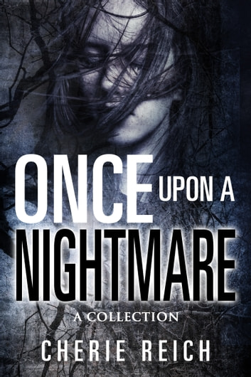 Once upon a Nightmare - A Collection ebook by Cherie Reich