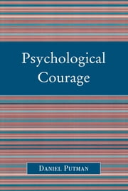 Psychological Courage ebook by Daniel Putman