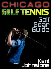 Ultimate Golf Gear Guide ebook by Kent Johnstone