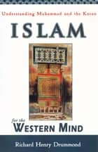 Islam for the Western Mind - Understanding Muhammad and the Koran ebook by Richard Henry Drummond