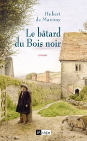Le bâtard du bois noir eBook by Hubert de Maximy