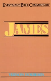 James- Everyman's Bible Commentary ebook by Vernon D. Doerksen