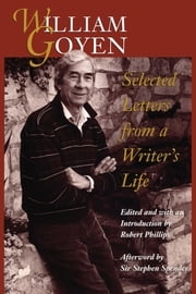 William Goyen - Selected Letters from a Writer's Life ebook by William Goyen,Robert  Phillips,Sir Stephen  Spender