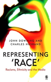 Representing Race - Racisms, Ethnicity and the Media ebook by Professor John D. H. Downing,Professor Charles Husband