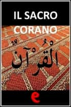 Il Sacro Corano ebook by AA. VV.