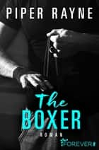 The Boxer - Roman ebook by Piper Rayne, Dorothee Witzemann