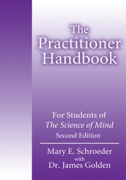 The Practitioner Handbook - For Students of The Science of MindSecond Edition ebook by Mary Schroeder