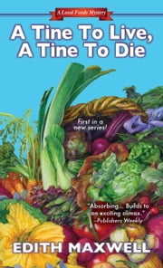 A Tine to Live, A Tine to Die ebook by Edith Maxwell