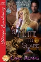 A Mate to Share ebook by Cara Adams