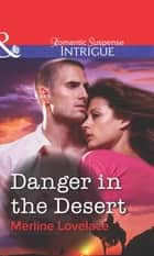 Danger in the Desert (Mills & Boon Intrigue) ebook by Merline Lovelace