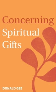Concerning Spiritual Gifts ebook by Gee, Donald