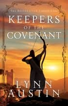 Keepers of the Covenant (The Restoration Chronicles Book #2) eBook by Lynn Austin