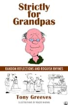 Strictly for Grandpas ebook by Tony Greeves
