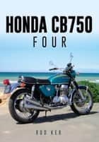 Honda CB750 Four ebook by Rod Ker