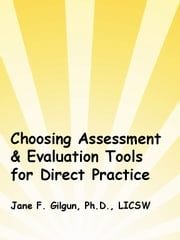 Choosing Assessment & Evaluation Tools for Practice ebook by Jane Gilgun