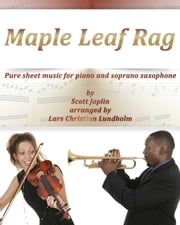 Maple Leaf Rag Pure sheet music for piano and soprano saxophone by Scott Joplin arranged by Lars Christian Lundholm ebook by Pure Sheet Music
