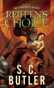 Reiffen's Choice - Book One of the Stoneways Trilogy ebook by S. C. Butler