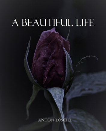 A Beautiful Life ebook by Anton Lösche