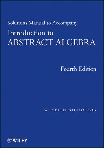 Solutions Manual to accompany Introduction to Abstract Algebra, 4e, Solutions Manual ebook by W. Keith Nicholson