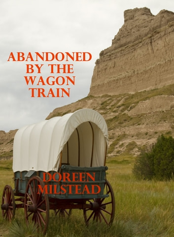 Abandoned By The Wagon Train ebook by Doreen Milstead