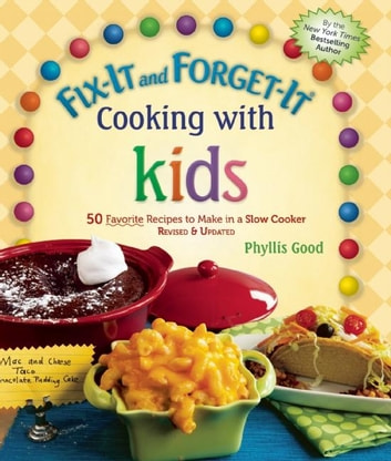 Fix-It and Forget-It Cooking with Kids - 50 Favorite Recipes to Make in a Slow Cooker, Revised & Updated ebook by Phyllis Good
