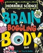 Horrible Science: The Brain-Boggling Body Book eBook by Nick  Arnold