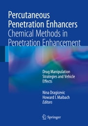 Percutaneous Penetration Enhancers Chemical Methods in Penetration Enhancement - Drug Manipulation Strategies and Vehicle Effects ebook by Nina Dragicevic,Howard I. Maibach