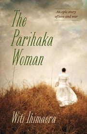 The Parihaka Woman ebook by Witi Ihimaera