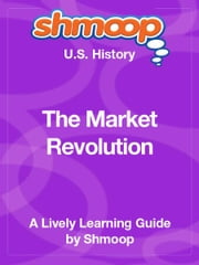Shmoop US History Guide: The Market Revolution ebook by Shmoop