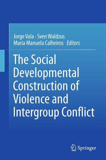 The Social Developmental Construction of Violence and Intergroup Conflict ebook by