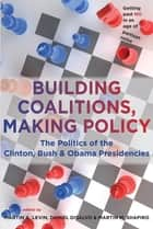 Building Coalitions, Making Policy ebook by Martin A. Levin,Daniel DiSalvo,Martin M. Shapiro