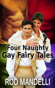 Four Naughty Gay Fairy Tales ebook by Rod Mandelli