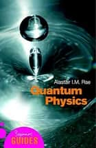 Quantum Physics - A Beginner's Guide ebook by Alistair I. M. Rae