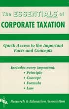 Corporate Taxation Essentials ebook by Segal, Mark A.