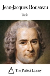 Works of Jean-Jacques Rousseau ebook by Jean-Jacques Rousseau