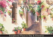 Karen Brown's Spain - Exceptional Places to Stay & Itineraries ebook by June Eveleigh Brown,Karen Brown,Clare Brown,Cynthia Sauvage