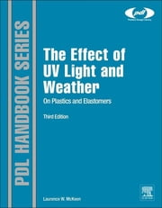 The Effect of UV Light and Weather on Plastics and Elastomers ebook by Laurence W. McKeen