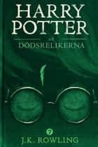 Harry Potter och Dödsrelikerna eBook by J.K. Rowling, Lena Fries-Gedin