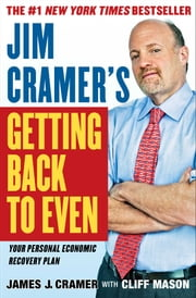 Jim Cramer's Getting Back to Even ebook by James J. Cramer, Cliff Mason