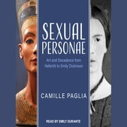Sexual Personae - Art and Decadence from Nefertiti to Emily Dickinson audiobook by Camille Paglia