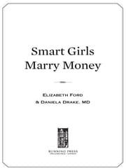 Smart Girls Marry Money - How Women Have Been Duped Into the Romantic Dream--And How They're Paying For It ebook by Elizabeth Ford,Daniela Drake