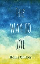 The Way to Joe ebook by Hollis Shiloh
