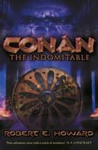 Conan the Indomitable ebook by Robert E. Howard