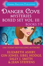 Danger Cove Mysteries Boxed Set Vol. III (Books 7-9) ebook by Elizabeth Ashby, Gin Jones, Sibel Hodge,...