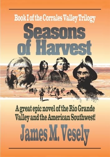 Seasons of Harvest - A Novel of the Rio Grande Valley ebook by JAMES VESELY