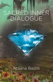 Sacred Inner Dialogue - Sid ebook by Ataana Badilli
