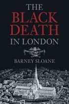 Black Death in London ebook by Barney Sloane