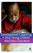 Development & Learning for Very Young Children ebook by Dr Hilary Fabian,Claire Mould