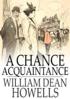 A Chance Acquaintance ebook by William Dean Howells