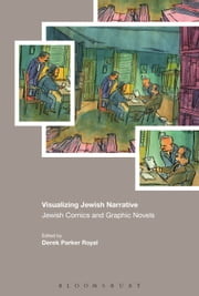Visualizing Jewish Narrative - Jewish Comics and Graphic Novels ebook by Dr Derek Parker Royal